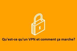 Qu'est-ce-qu-un-VPN-et-comment-ça-marche?