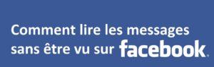 Comment-lire-les-messages-Facebook-sans-être-vu