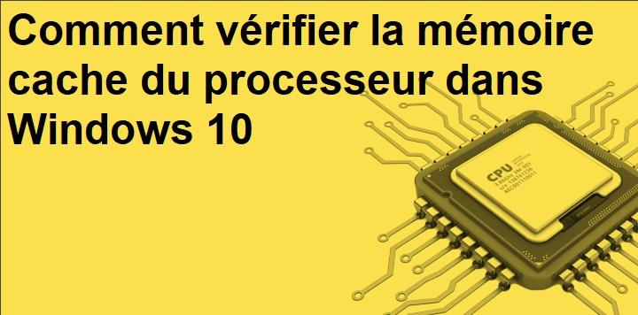 Comment-vérifier-la-mémoire-cache-du-processeur-dans-Windows-10