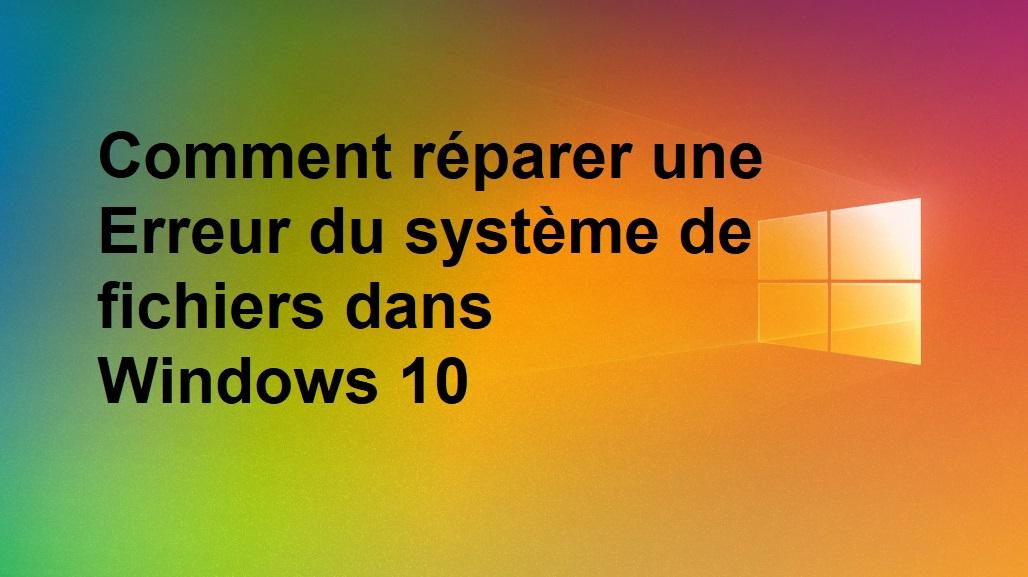 réparer-une-Erreur-du-système-de-fichiers-dans-Windows-10-